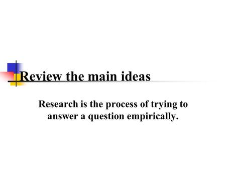 Research is the process of trying to answer a question empirically.
