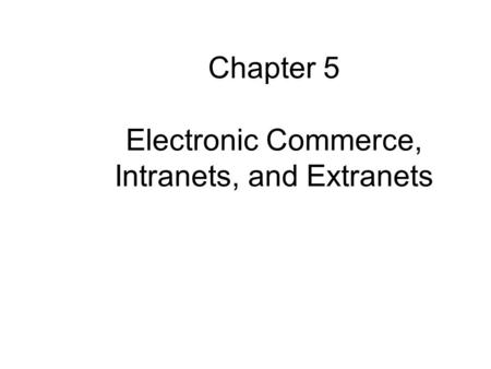 Chapter 5 Electronic Commerce, Intranets, and Extranets.
