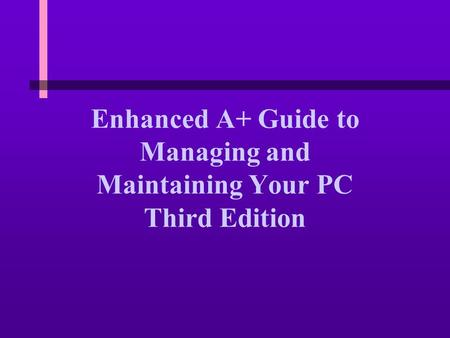Enhanced A+ Guide to Managing and Maintaining Your PC Third Edition.
