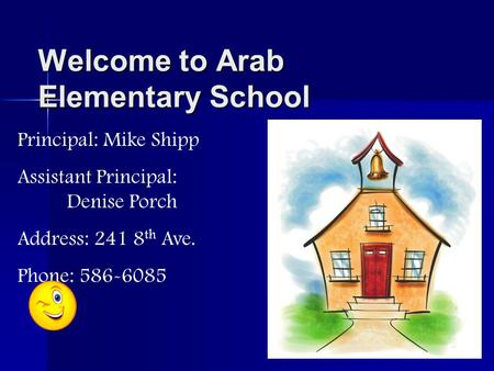 Welcome to Arab Elementary School Principal: Mike Shipp Assistant Principal: Denise Porch Address: 241 8 th Ave. Phone: 586-6085.