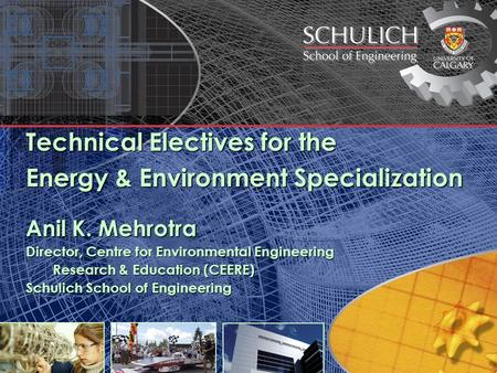 Technical Electives for the Energy & Environment Specialization Anil K. Mehrotra Director, Centre for Environmental Engineering Research & Education (CEERE)
