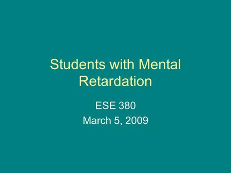 Students with Mental Retardation ESE 380 March 5, 2009.