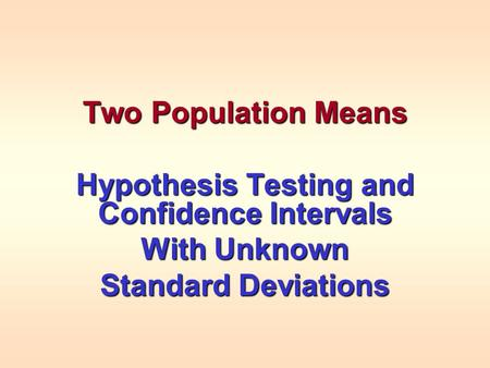 Two Population Means Hypothesis Testing and Confidence Intervals With Unknown Standard Deviations.