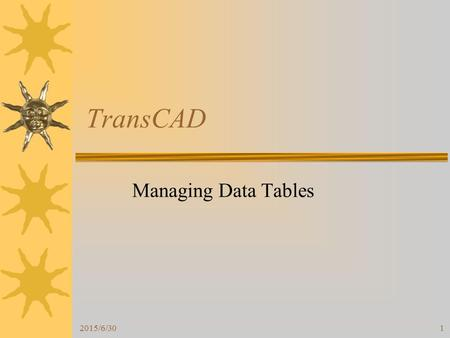 2015/6/301 TransCAD Managing Data Tables. 2015/6/302 Create a New Table.