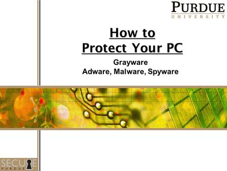 How to Protect Your PC Grayware Adware, Malware, Spyware.
