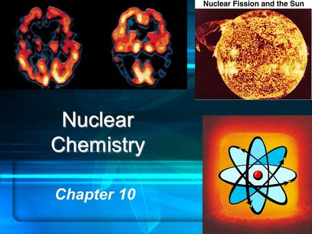 Nuclear Chemistry Chapter 10. Homework Assignment Chap 10 Sections 1 - 3 only Review Questions (p 211): 1 – 6 Multiple Choice Questions: 1 - 3.