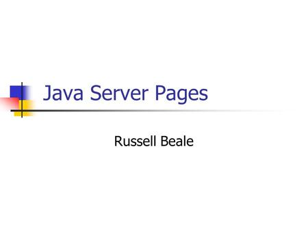 Java Server Pages Russell Beale. What are Java Server Pages? Separates content from presentation Good to use when lots of HTML to be presented to user,