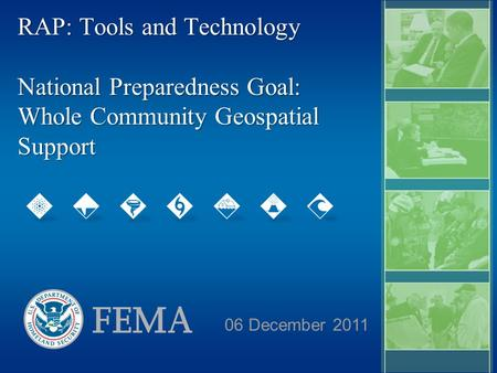 RAP: Tools and Technology National Preparedness Goal: Whole Community Geospatial Support 06 December 2011.