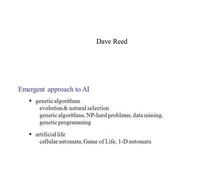 Emergent approach to AI  genetic algorithms evolution & natural selection genetic algorithms, NP-hard problems, data mining, genetic programming  artificial.