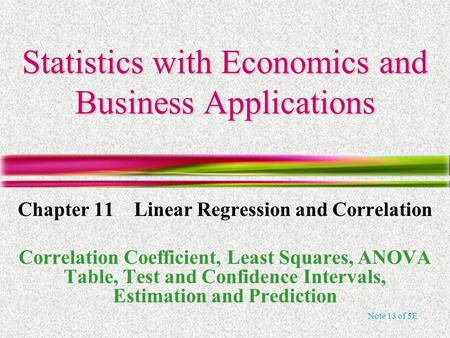 Note 13 of 5E Statistics with Economics and Business Applications Chapter 11 Linear Regression and Correlation Correlation Coefficient, Least Squares,