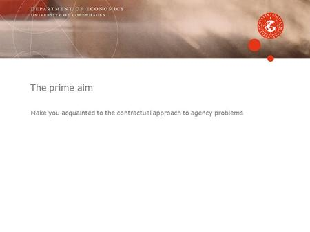 The prime aim Make you acquainted to the contractual approach to agency problems.