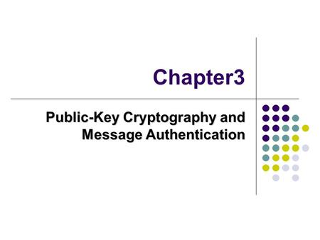 Chapter3 Public-Key Cryptography and Message Authentication.