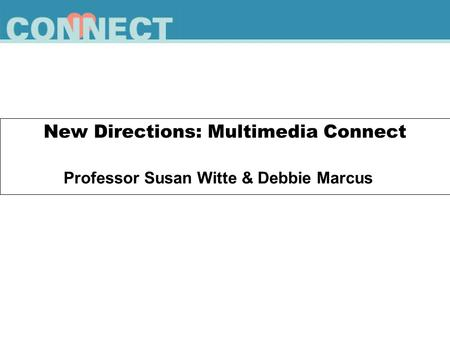New Directions: Multimedia Connect Professor Susan Witte & Debbie Marcus.