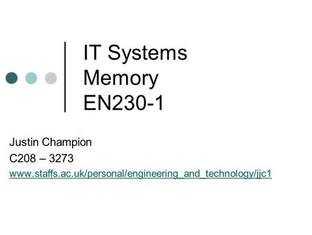 IT Systems Memory EN230-1 Justin Champion C208 – 3273 www.staffs.ac.uk/personal/engineering_and_technology/jjc1.