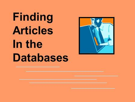 Finding Articles In the Databases. The databases are where you go to search for either articles or for article citations. DATABASES.