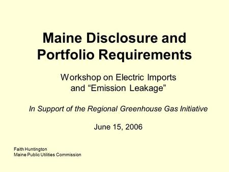 "Maine Disclosure and Portfolio Requirements Workshop on Electric Imports and ""Emission Leakage"" In Support of the Regional Greenhouse Gas Initiative June."