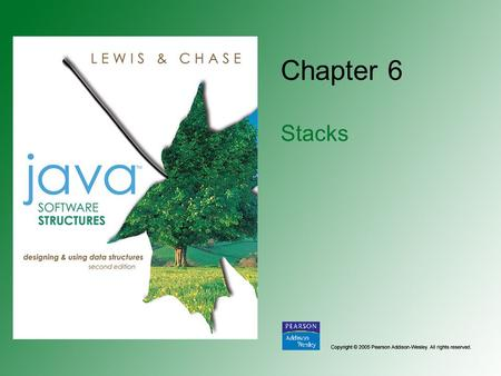 Chapter 6 Stacks. Copyright © 2005 Pearson Addison-Wesley. All rights reserved. 6-2 Chapter Objectives Examine stack processing Define a stack abstract.