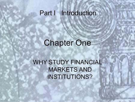 Copyright © 2000 Addison Wesley Longman Slide #1-1 Chapter One WHY STUDY FINANCIAL MARKETS AND INSTITUTIONS? Part I Introduction.