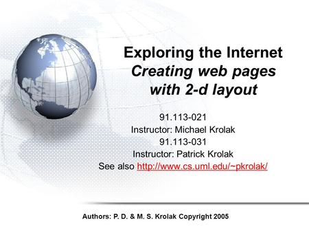 Exploring the Internet Creating web pages with 2-d layout 91.113-021 Instructor: Michael Krolak 91.113-031 Instructor: Patrick Krolak See also