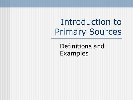 Introduction to Primary Sources