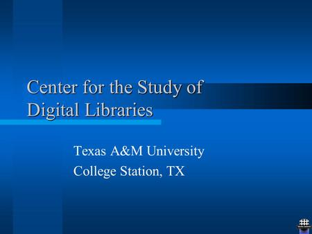 Center for the Study of Digital Libraries Texas A&M University College Station, TX.