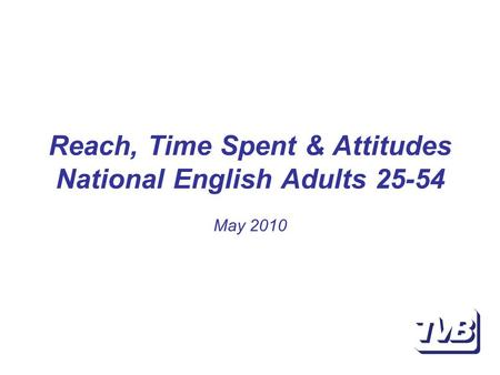 Reach, Time Spent & Attitudes National English Adults 25-54 May 2010.