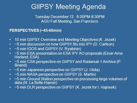 GIIPSY Meeting Agenda Tuesday December 12 6:00PM-8:30PM AGU Fall Meeting, San Francisco PERSPECTIVES (~45-60min) 10 min GIIPSY Overview and Meeting Objectives.