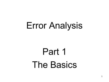 1 Error Analysis Part 1 The Basics. 2 Key Concepts Analytical vs. numerical Methods Representation of floating-point numbers Concept of significant digits.