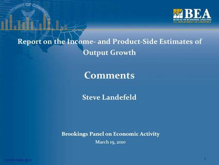 Www.bea.gov 1 Report on the Income- and Product-Side Estimates of Output Growth Comments Steve Landefeld Brookings Panel on Economic Activity March 19,