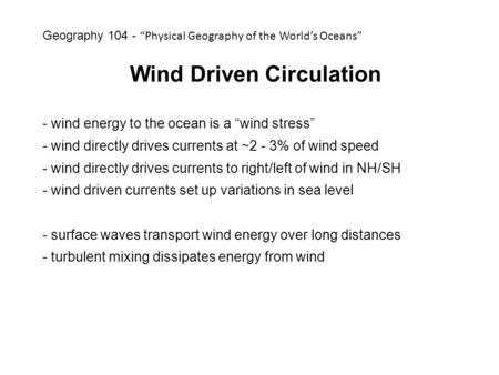 "Wind Driven Circulation - wind energy to the ocean is a ""wind stress"" - wind directly drives currents at ~2 - 3% of wind speed - wind directly drives currents."