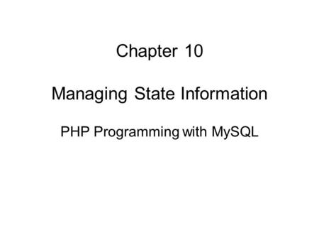 Chapter 10 Managing State Information PHP Programming with MySQL.