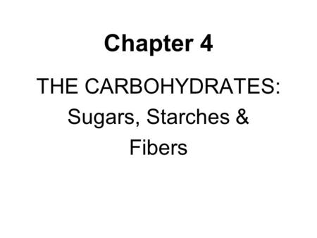 Chapter 4 THE CARBOHYDRATES: Sugars, Starches & Fibers.