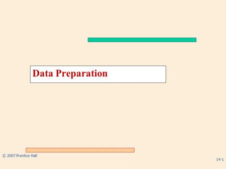 Data Preparation © 2007 Prentice Hall 14-1.
