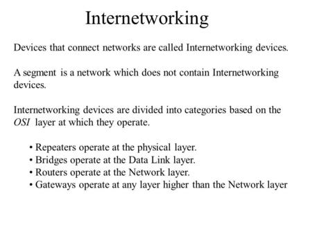 Internetworking Devices that connect networks are called Internetworking devices. A segment is a network which does not contain Internetworking devices.