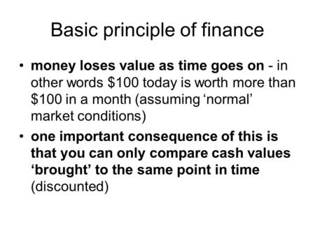 Basic principle of finance money loses value as time goes on - in other words $100 today is worth more than $100 in a month (assuming 'normal' market conditions)