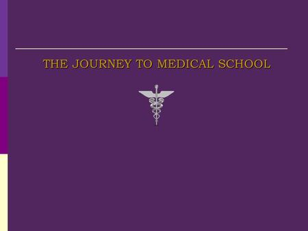 THE JOURNEY TO MEDICAL SCHOOL. Medicine Needs YOU  … African Americans, Latinos/as, and Native Americans comprise 25 percent of the U.S. population,