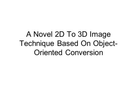 A Novel 2D To 3D Image Technique Based On Object- Oriented Conversion.