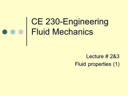 CE 230-Engineering Fluid Mechanics Lecture # 2&3 Fluid properties (1)