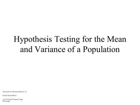 Hypothesis Testing for the Mean and Variance of a Population Introduction to Business Statistics, 5e Kvanli/Guynes/Pavur (c)2000 South-Western College.