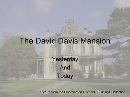The David Davis Mansion Yesterday And Today Picture from the Bloomington Historical Buildings Collection.