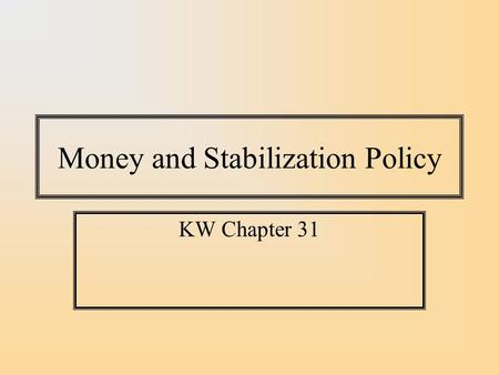 Money and Stabilization Policy KW Chapter 31. Velocity Define the ratio of transactions to the supply of money as 'Velocity', the speed with which money.