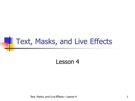 Text, Masks, and Live Effects – Lesson 41 Text, Masks, and Live Effects Lesson 4.