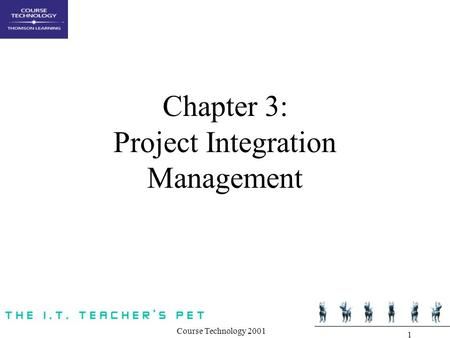 Course Technology 2001 1 Chapter 3: Project Integration Management.