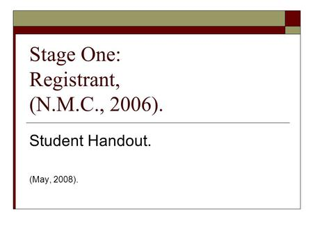 Stage One: Registrant, (N.M.C., 2006). Student Handout. (May, 2008).