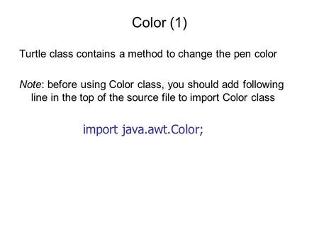 Color (1) Turtle class contains a method to change the pen color Note: before using Color class, you should add following line in the top of the source.