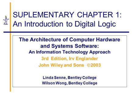 SUPLEMENTARY CHAPTER 1: An Introduction to Digital Logic The Architecture of Computer Hardware and Systems Software: An Information Technology Approach.