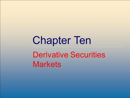 Copyright © 2001 by The McGraw-Hill Companies, Inc. All rights reserved. McGraw-Hill /Irwin Chapter Ten Derivative Securities Markets.