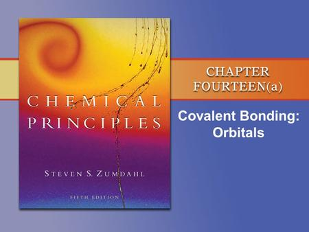 Covalent Bonding: Orbitals. Copyright © Houghton Mifflin Company. All rights reserved. 14a–2 The Central Themes of VB Theory Basic Principle A covalent.