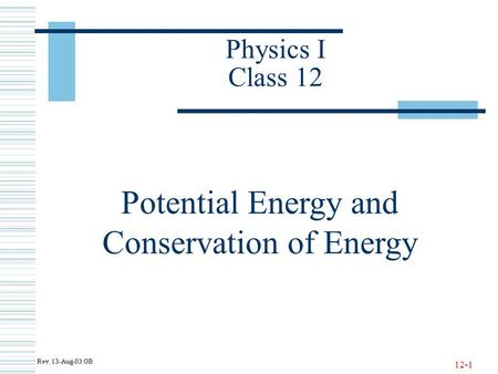 12-1 Physics I Class 12 Potential Energy and Conservation of Energy.