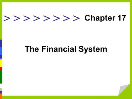> > > > The Financial System Chapter 17. Learning Goals Outline the structure and importance of the financial system. List the various types of securities.